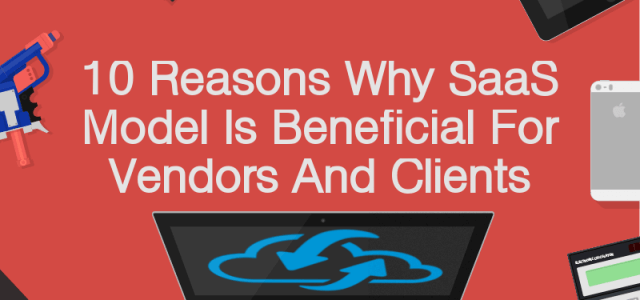 10 Reasons Why SaaS Model Is Beneficial For Vendors And Clients