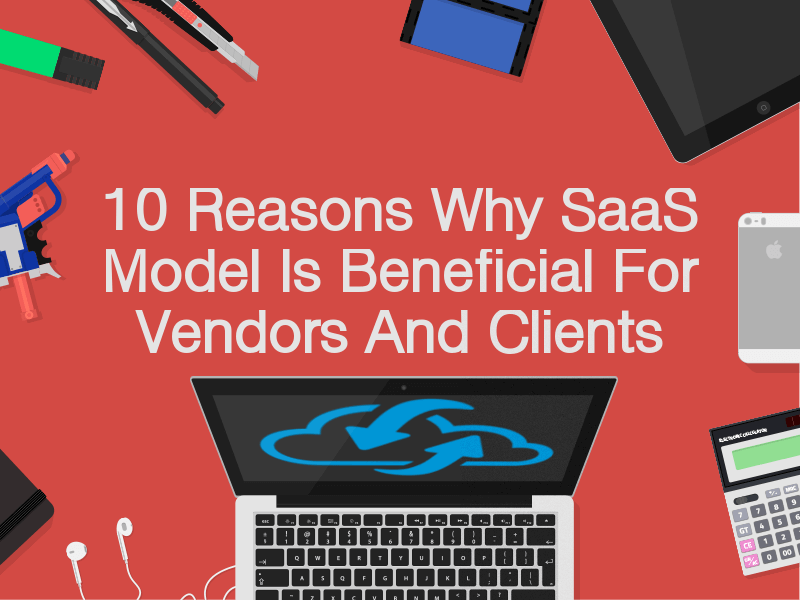 saas business model a passion for research why saas is better 10 advantages of saas business model 6627