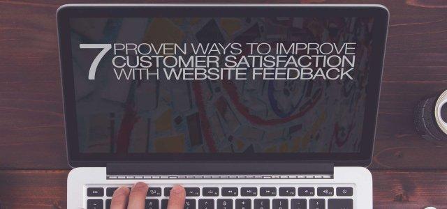 7 Proven Ways to Improve Customer Satisfaction with Website Feedback