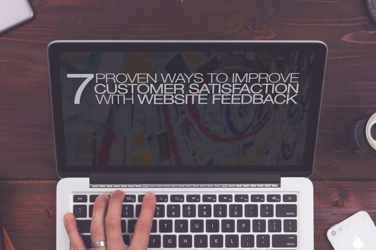 7 Proven Ways to Improve Customer Satisfaction with Website Feedback