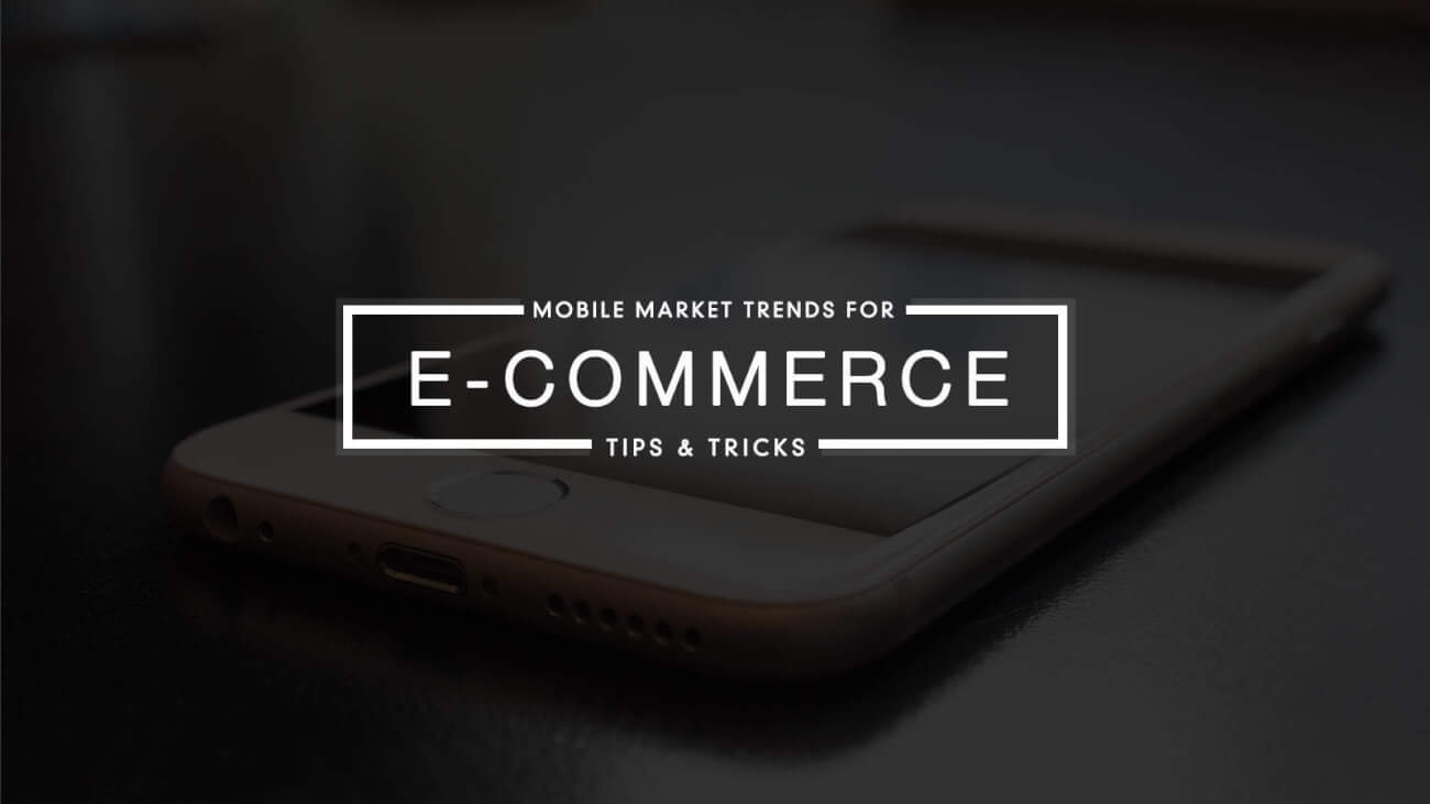 5 Killer E-commerce Tips Based on Recent Mobile Market Trends