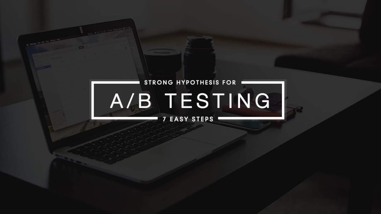 7 Steps to formulate a strong hypothesis for your next A B test