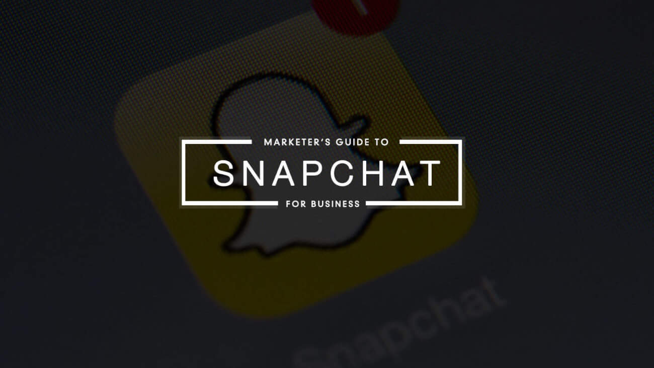 The Marketer's Guide to Using Snapchat for Business