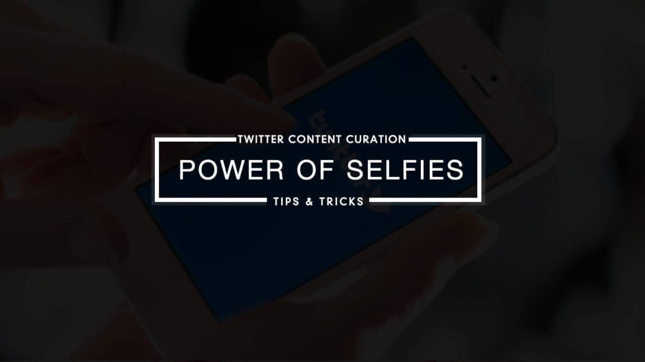 Twitter Content Curation Use the Power of SELFIES