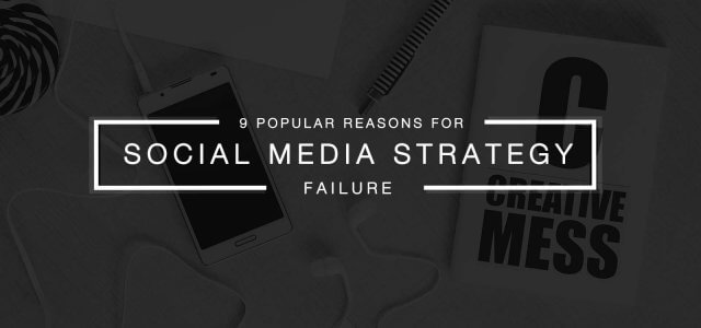 9 Most Probable Reasons Your Social Media Strategy Fails