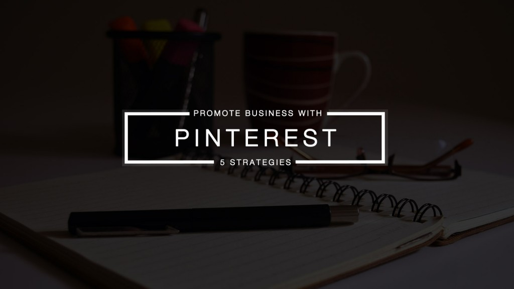 5 Effective Ways to Promote Your Business Using Pinterest