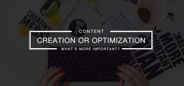 Content Creation Or Optimization For Search Engines – What's More Important?