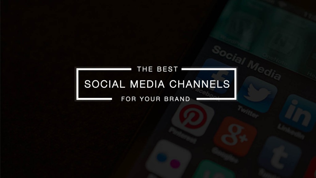 Which Social Media Channels are Best for Your Brand