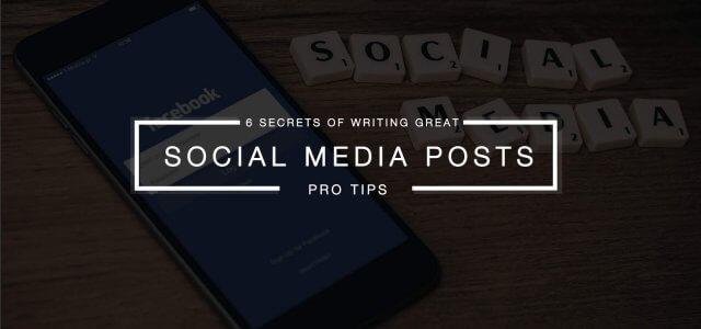 6 Secrets Of Writing Great Social Media Posts