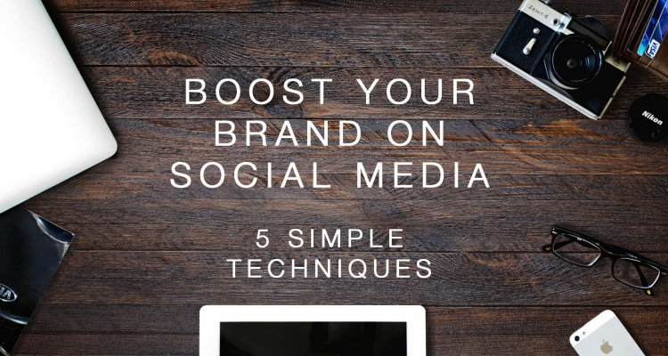 5 Simple Techniques to Boost Your Brand on Social Media