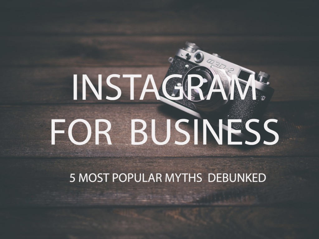 5 Most Popular Myths About Instagram for Business Debunked