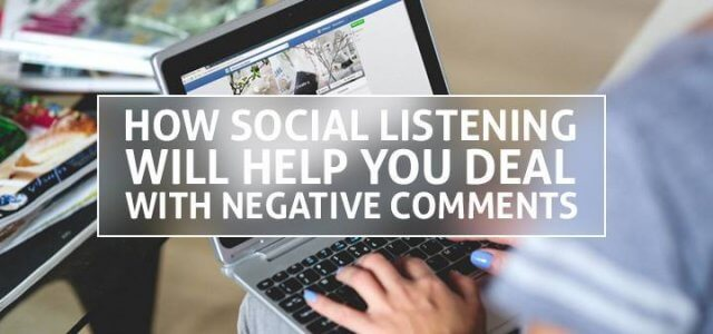 How Social Listening Will Help You Deal With Negative Comments
