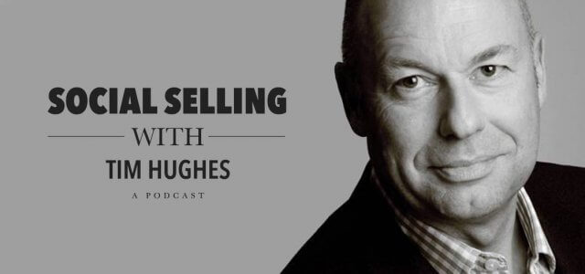 Guide to Social Selling with Tim Hughes – Podcast