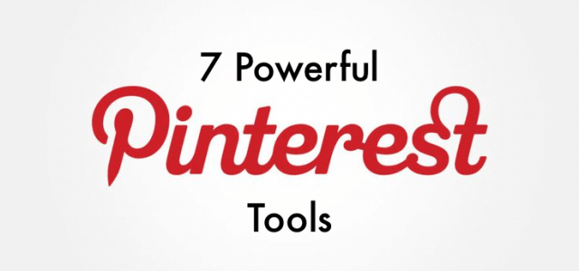 7 Powerful Pinterest Tools: Take Your Business to a New Level
